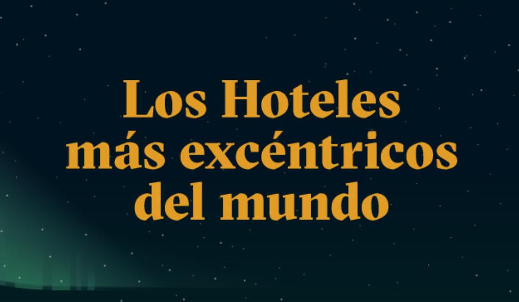 Conoce cuáles son los hoteles más excéntricos del mundo